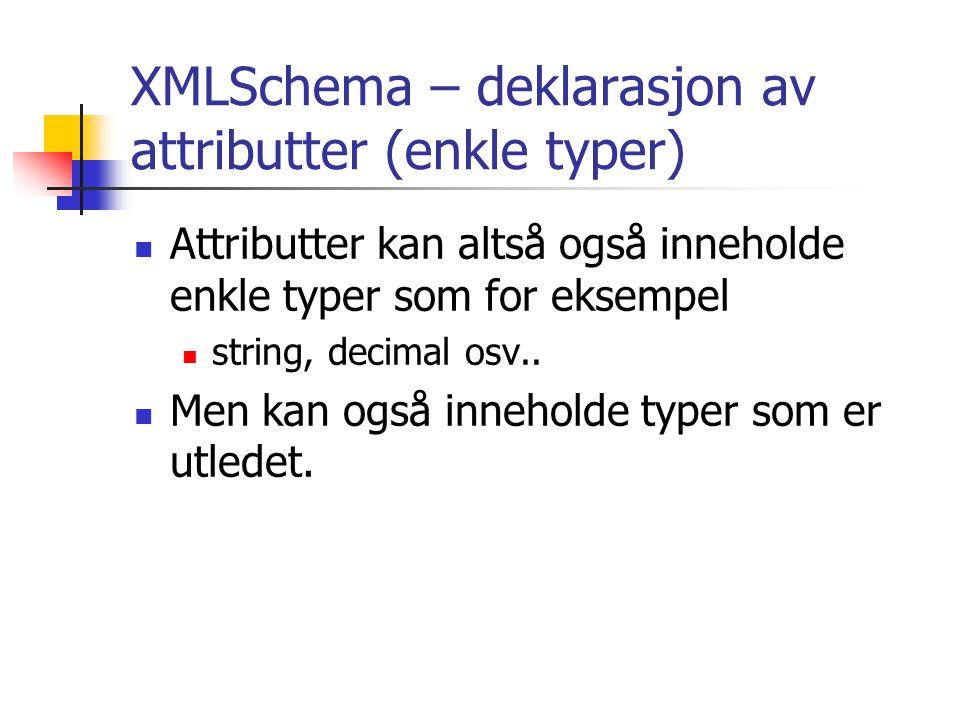 XMLSchema – deklarasjon av attributter (enkle typer)