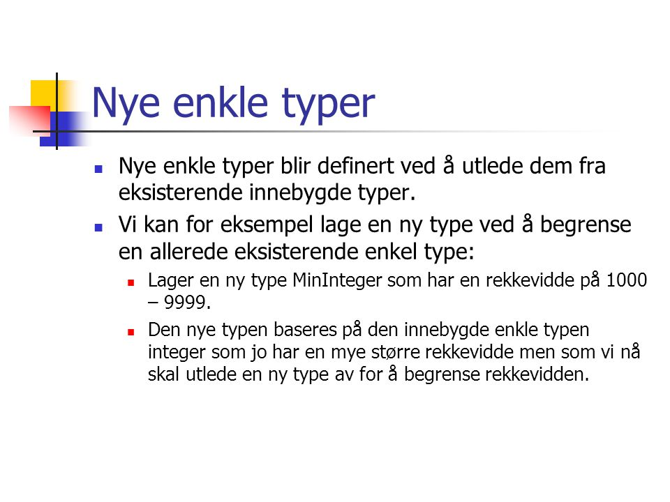 Nye enkle typer Nye enkle typer blir definert ved å utlede dem fra eksisterende innebygde typer.