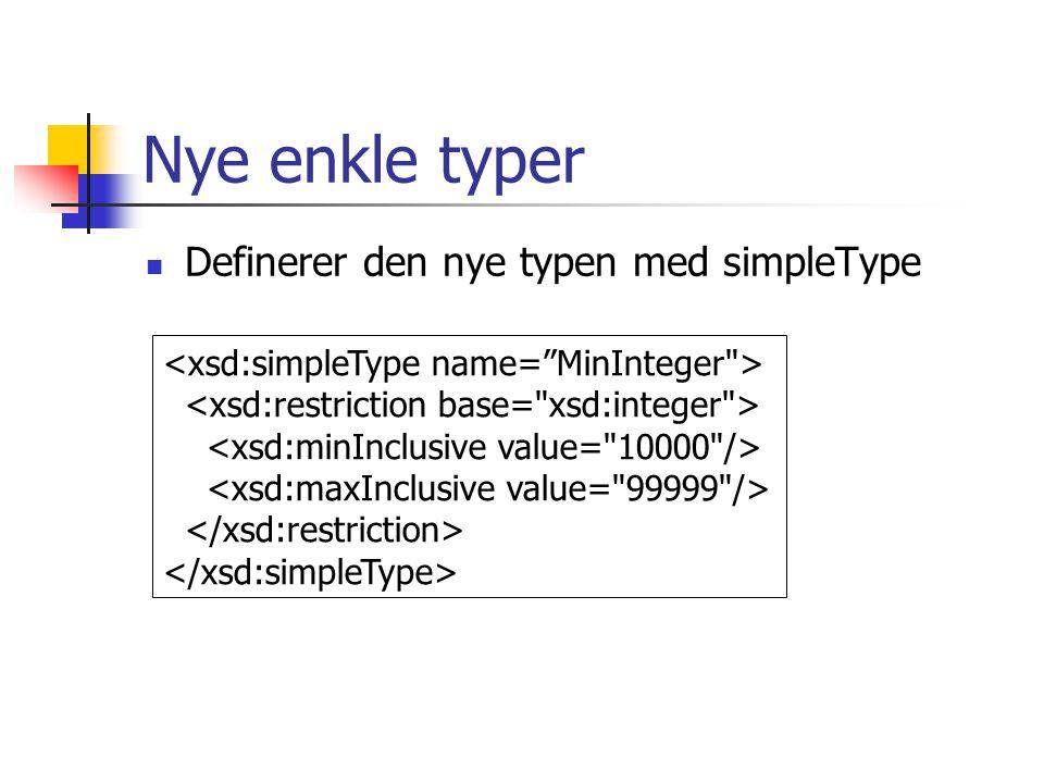 Nye enkle typer Definerer den nye typen med simpleType