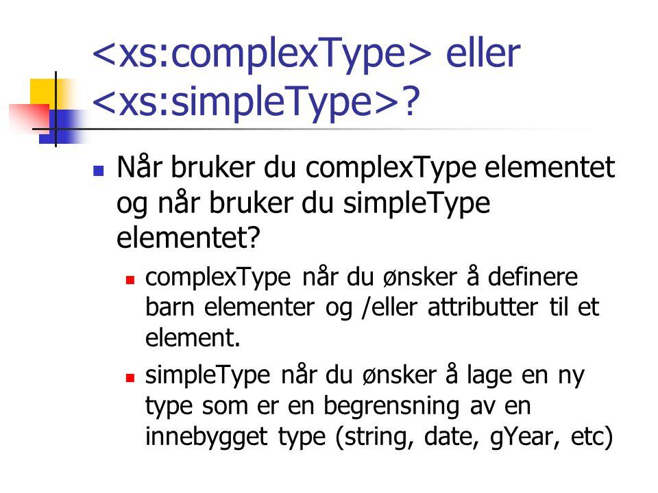<xs:complexType> eller <xs:simpleType>