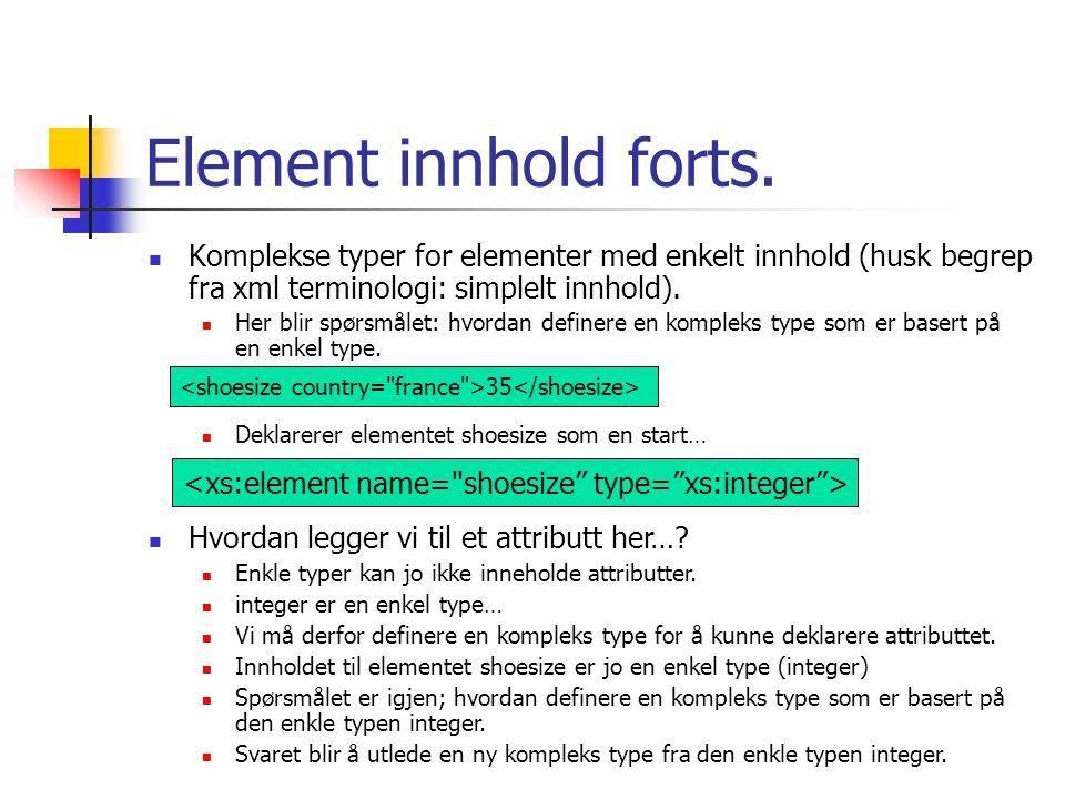 Element innhold forts. Komplekse typer for elementer med enkelt innhold (husk begrep fra xml terminologi: simplelt innhold).