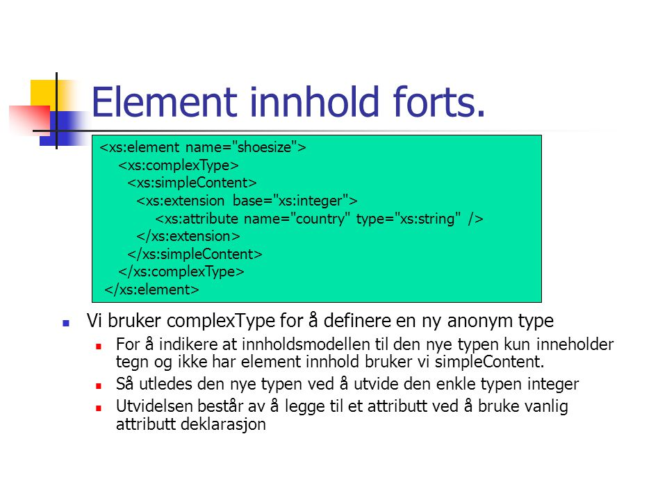 Element innhold forts. <xs:element name= shoesize > <xs:complexType> <xs:simpleContent> <xs:extension base= xs:integer >