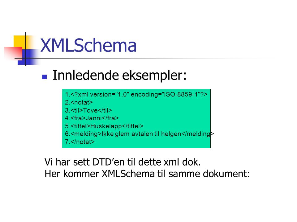 XMLSchema Innledende eksempler: Vi har sett DTD'en til dette xml dok.