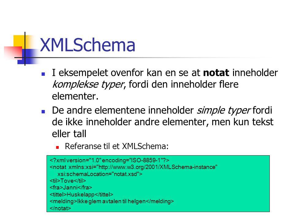 XMLSchema I eksempelet ovenfor kan en se at notat inneholder komplekse typer, fordi den inneholder flere elementer.
