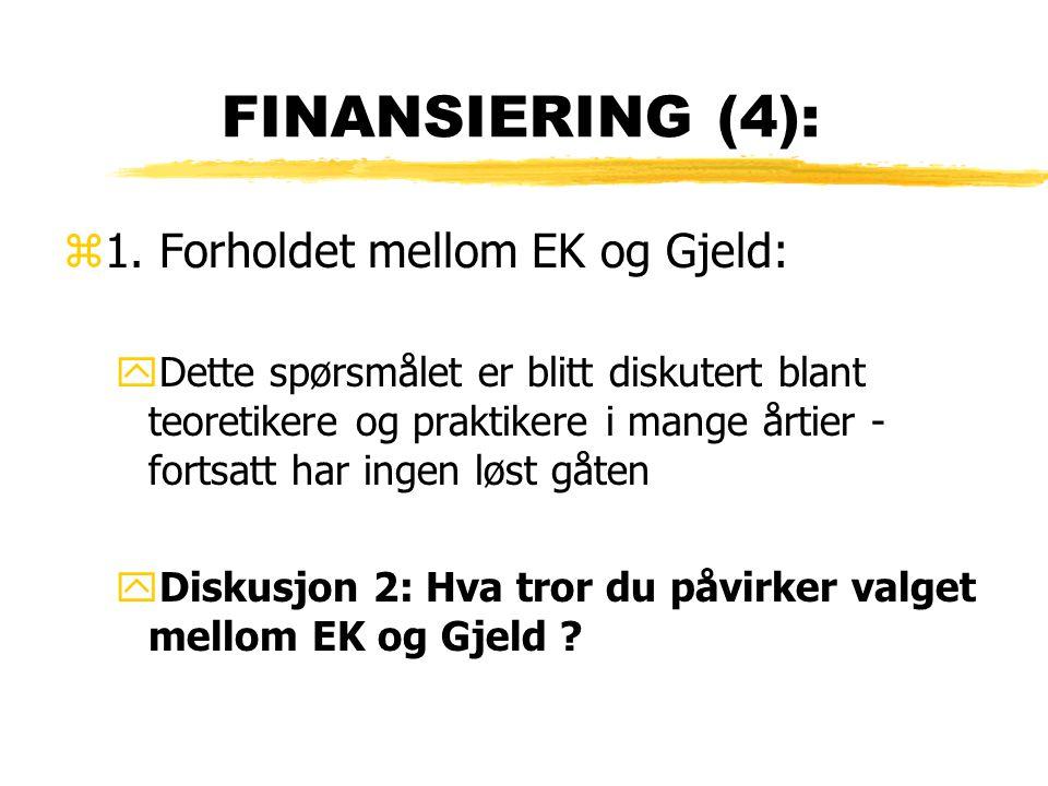 FINANSIERING (4): 1. Forholdet mellom EK og Gjeld: