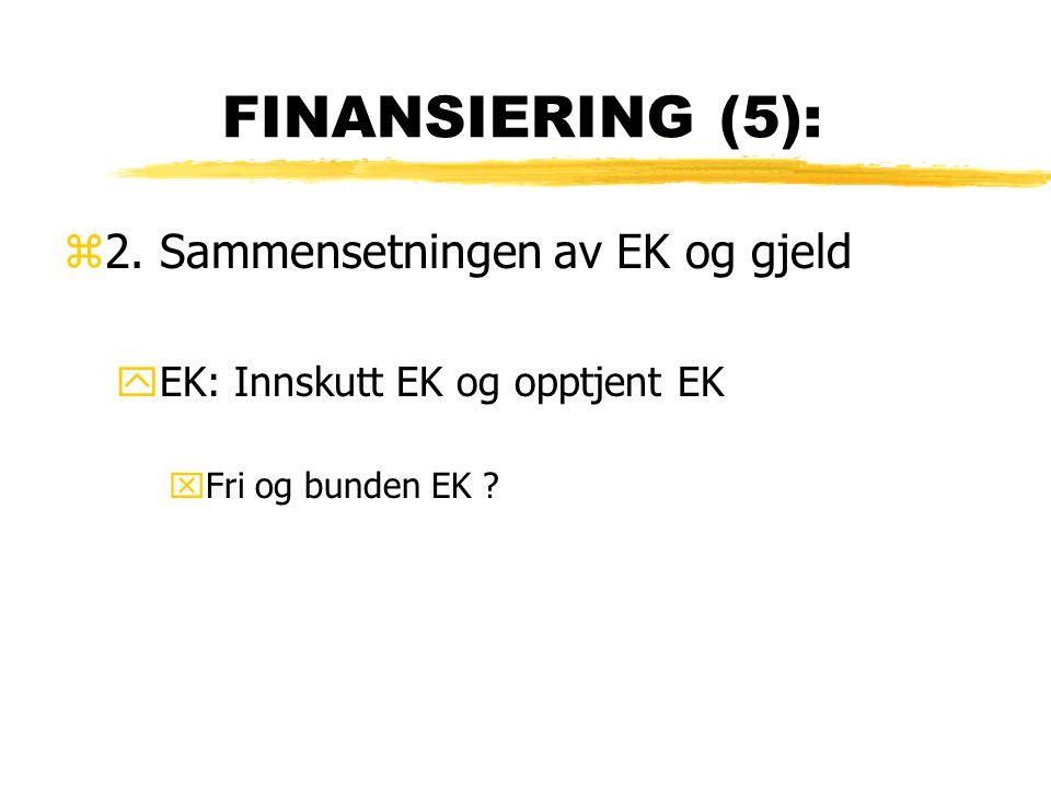 FINANSIERING (5): 2. Sammensetningen av EK og gjeld