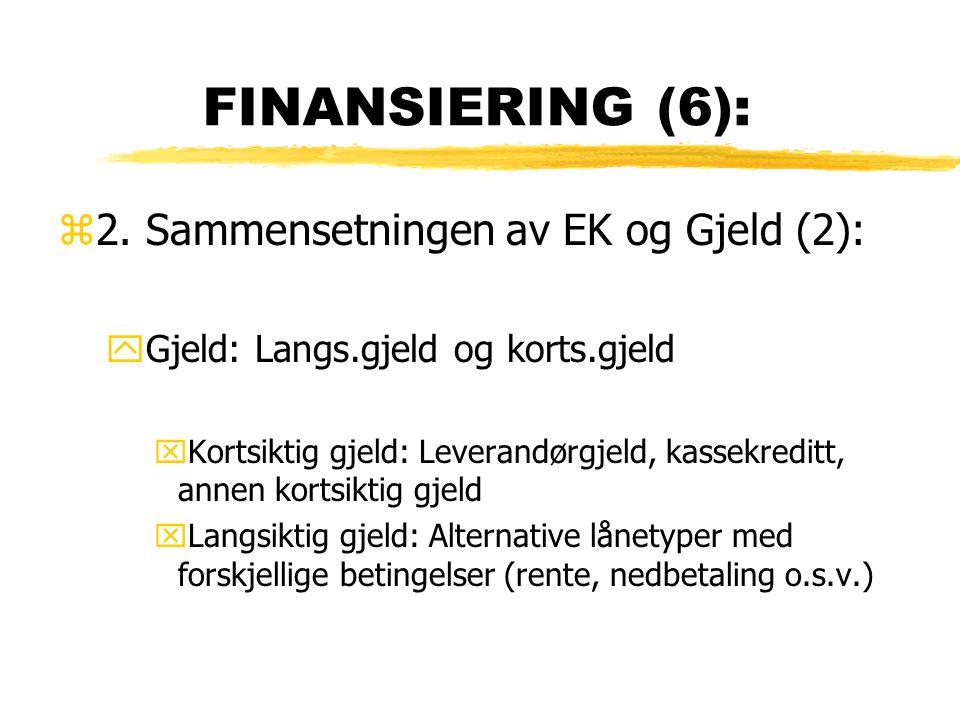 FINANSIERING (6): 2. Sammensetningen av EK og Gjeld (2):