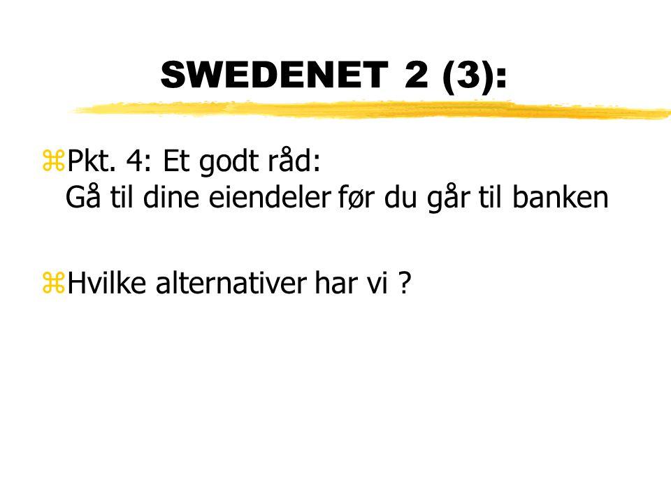 SWEDENET 2 (3): Pkt. 4: Et godt råd: Gå til dine eiendeler før du går til banken.