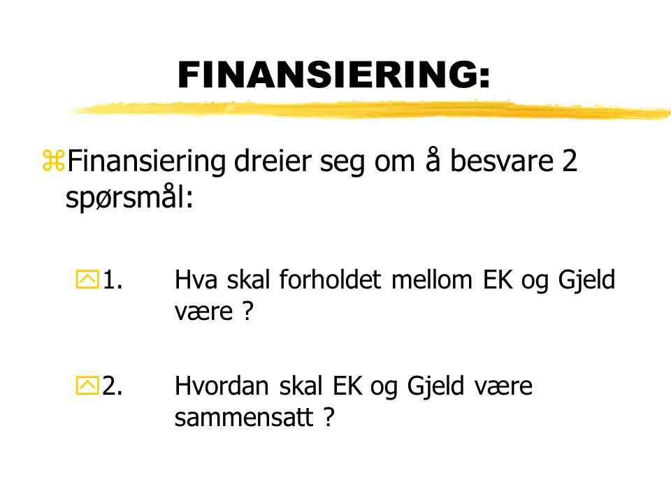 FINANSIERING: Finansiering dreier seg om å besvare 2 spørsmål: