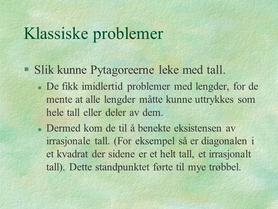 Klassiske problemer Slik kunne Pytagoreerne leke med tall.