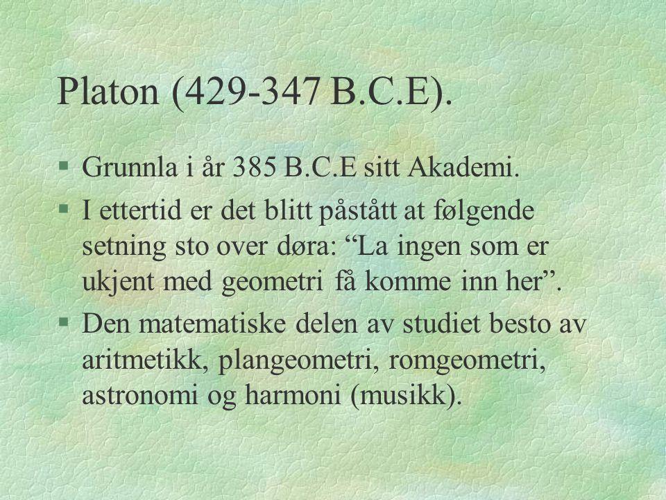 Platon (429-347 B.C.E). Grunnla i år 385 B.C.E sitt Akademi.