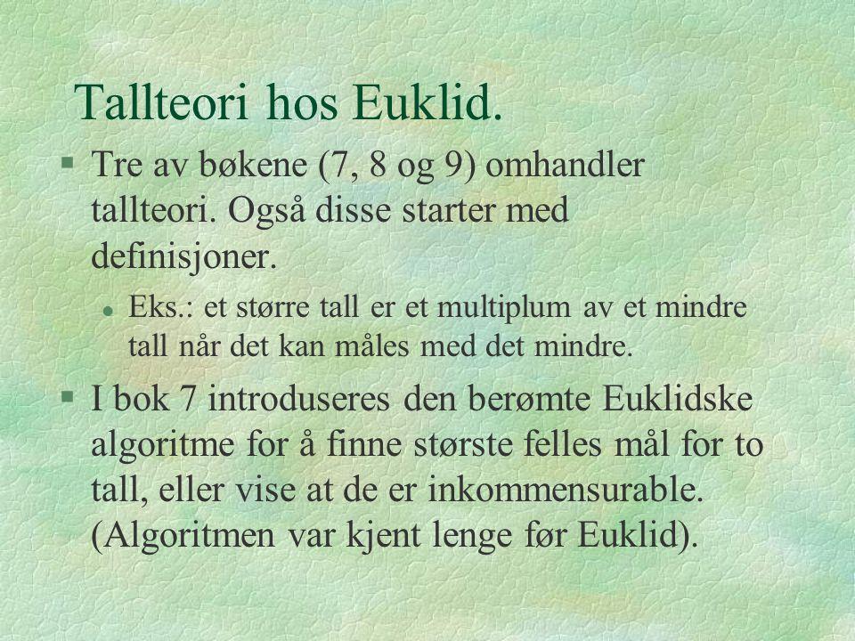 Tallteori hos Euklid. Tre av bøkene (7, 8 og 9) omhandler tallteori. Også disse starter med definisjoner.