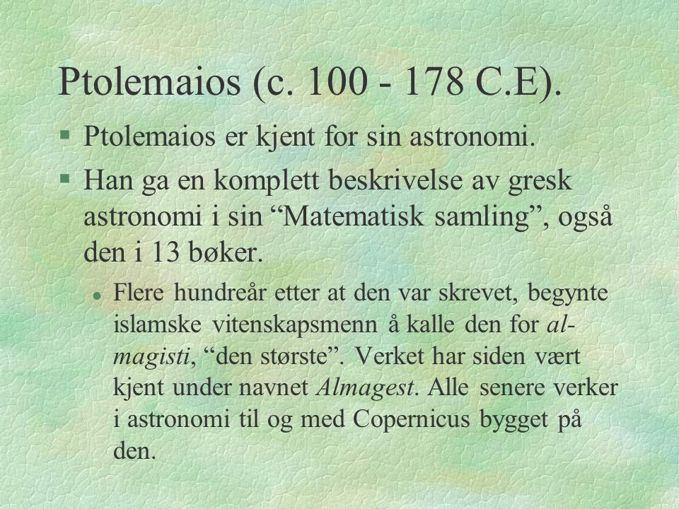 Ptolemaios (c. 100 - 178 C.E). Ptolemaios er kjent for sin astronomi.