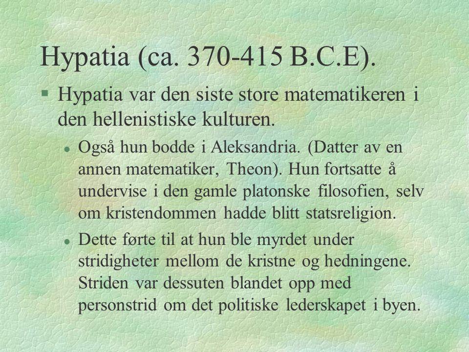 Hypatia (ca. 370-415 B.C.E). Hypatia var den siste store matematikeren i den hellenistiske kulturen.