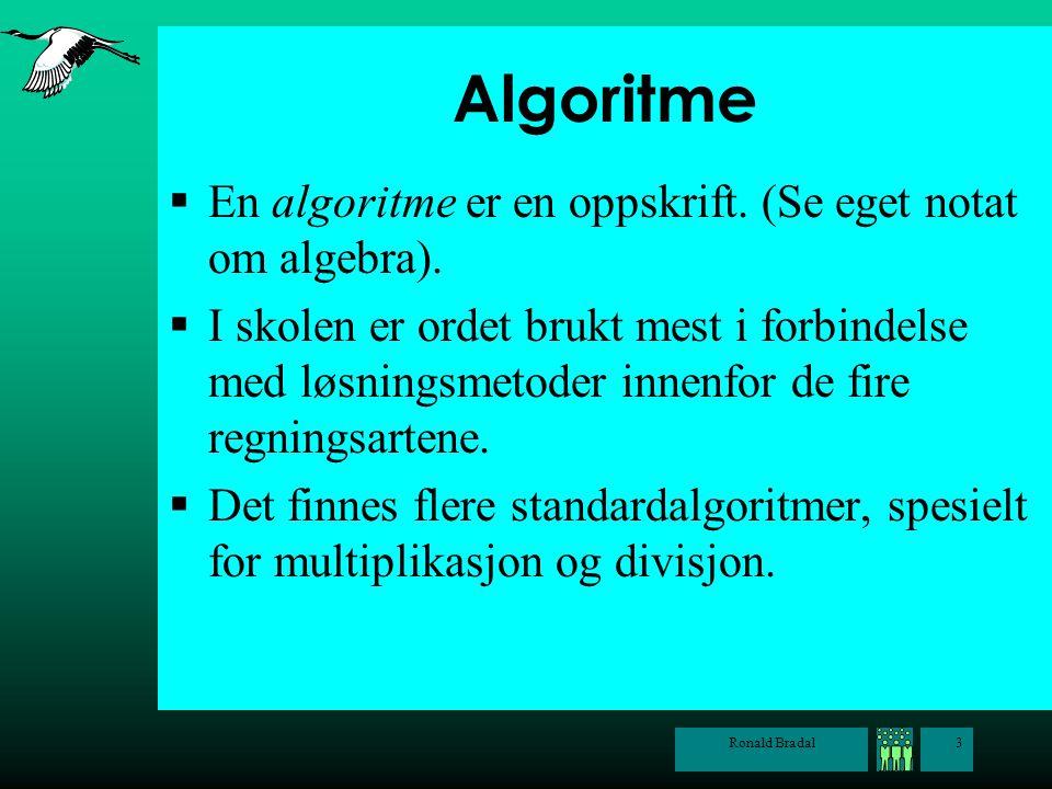 Algoritme En algoritme er en oppskrift. (Se eget notat om algebra).