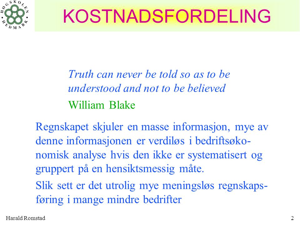 KOSTNADSFORDELING Truth can never be told so as to be understood and not to be believed. William Blake.