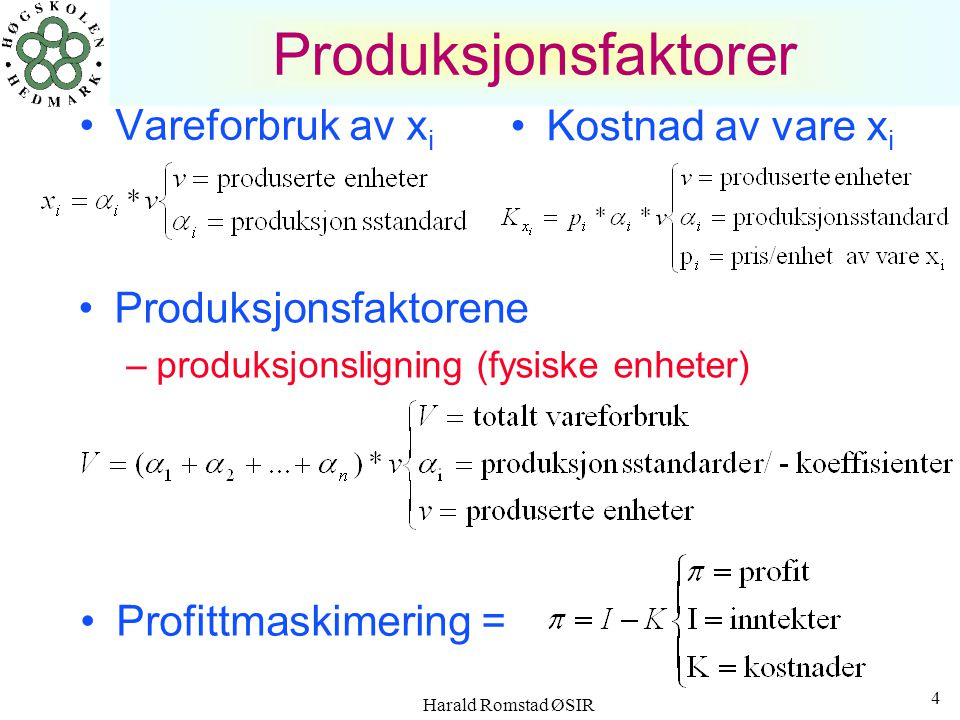 Produksjonsfaktorer Vareforbruk av xi Kostnad av vare xi