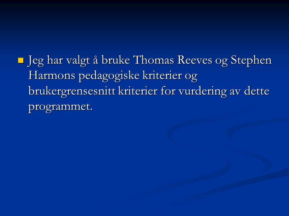 Jeg har valgt å bruke Thomas Reeves og Stephen Harmons pedagogiske kriterier og brukergrensesnitt kriterier for vurdering av dette programmet.
