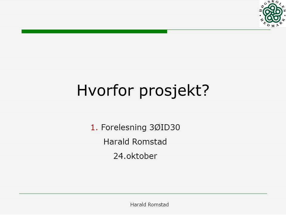 Hvorfor prosjekt Forelesning 3ØID30 Harald Romstad 24.oktober