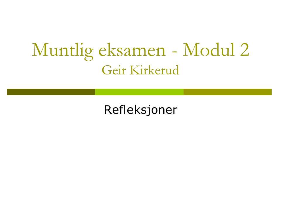 Muntlig eksamen - Modul 2 Geir Kirkerud