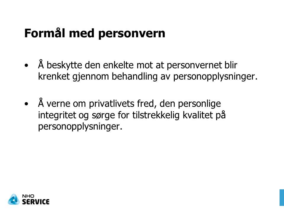 Formål med personvern Å beskytte den enkelte mot at personvernet blir krenket gjennom behandling av personopplysninger.