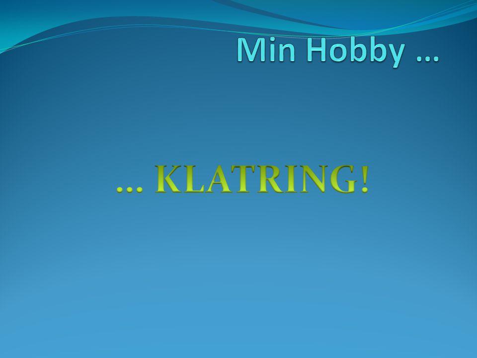 Min Hobby … … KLATRING!