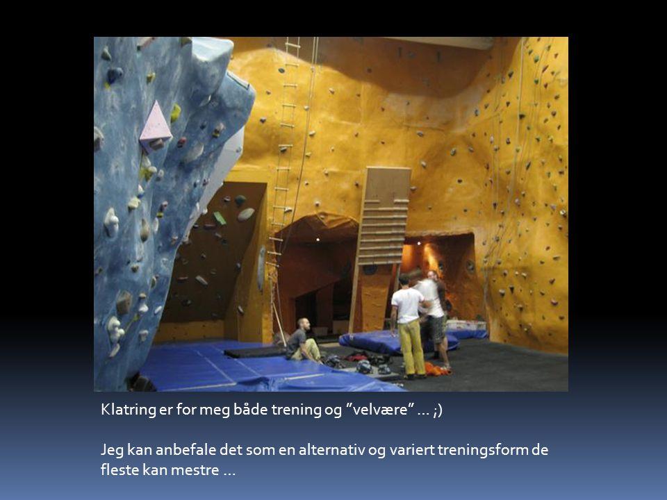 Klatring er for meg både trening og velvære … ;)