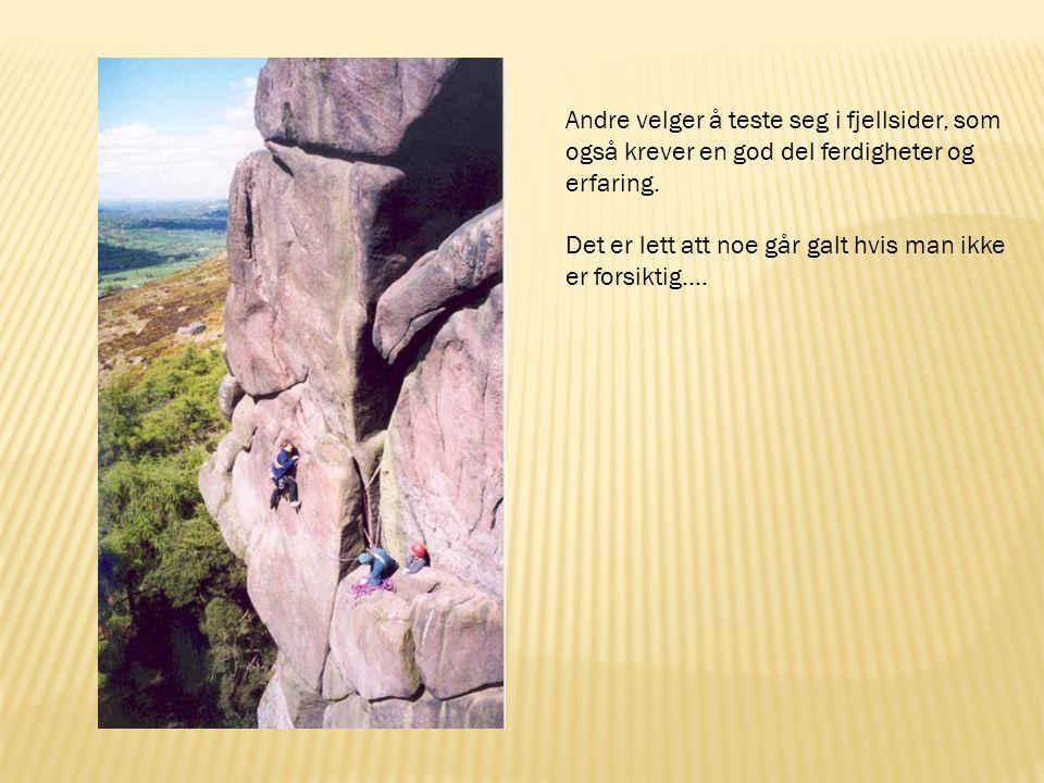 Andre velger å teste seg i fjellsider, som
