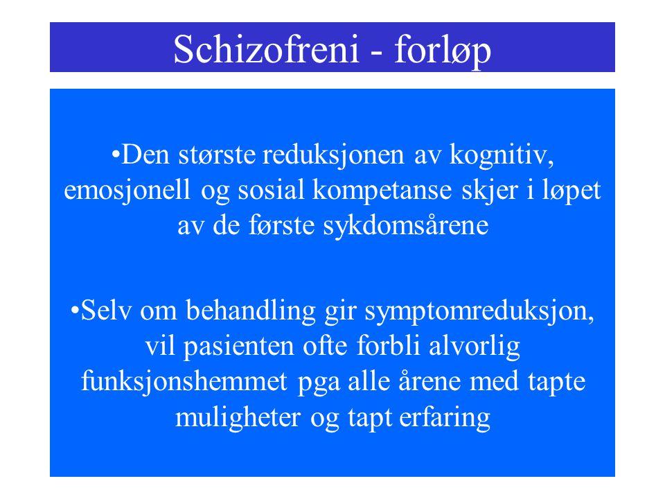 Schizofreni - forløp Den største reduksjonen av kognitiv, emosjonell og sosial kompetanse skjer i løpet av de første sykdomsårene.