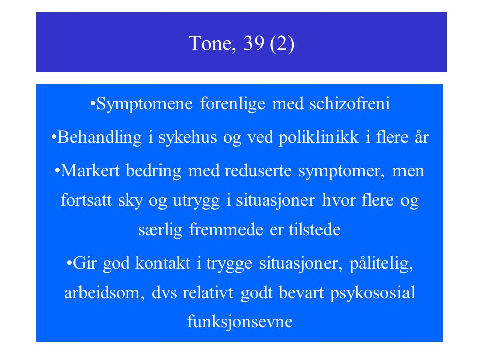 Tone, 39 (2) Symptomene forenlige med schizofreni
