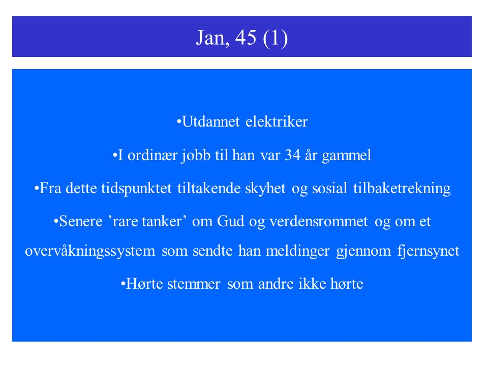 Jan, 45 (1) Utdannet elektriker