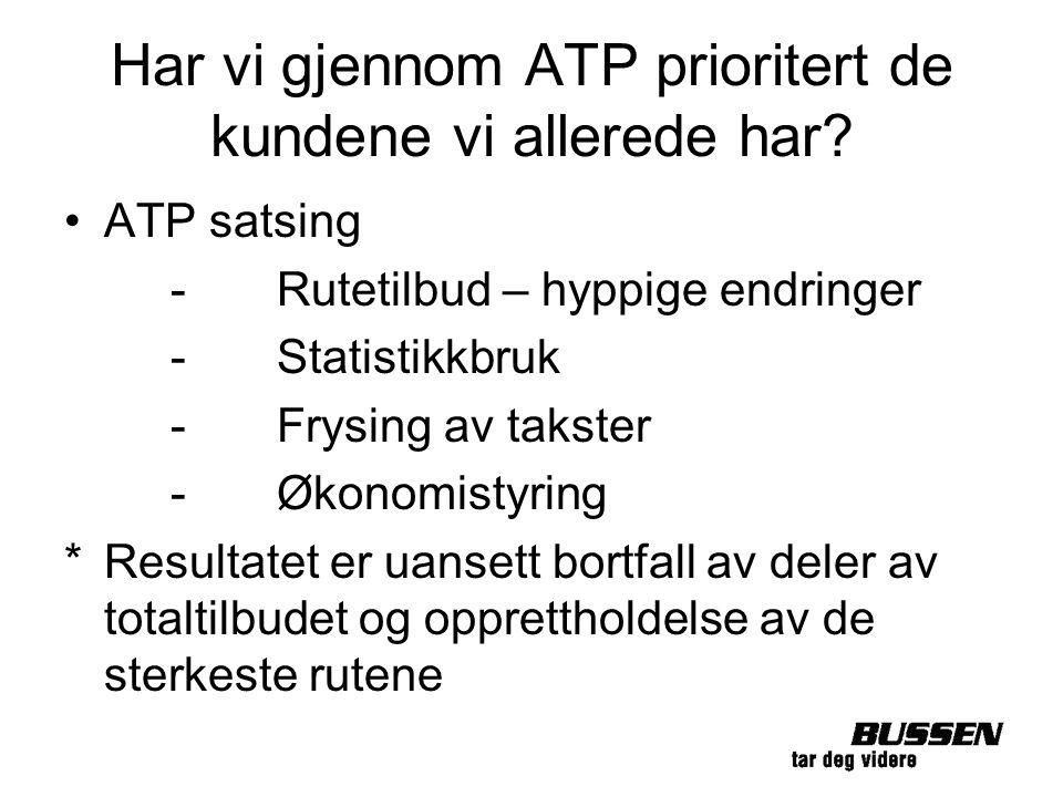 Har vi gjennom ATP prioritert de kundene vi allerede har