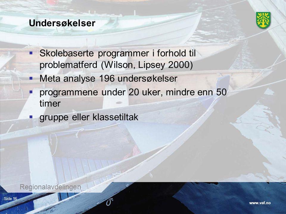 Undersøkelser Skolebaserte programmer i forhold til problematferd (Wilson, Lipsey 2000) Meta analyse 196 undersøkelser.