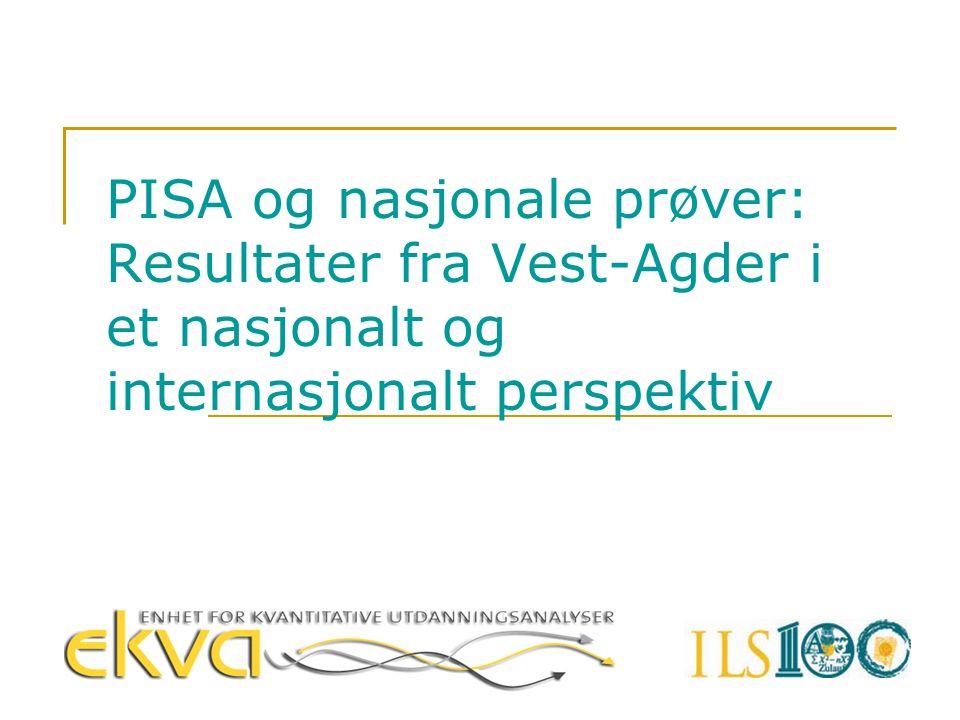 PISA og nasjonale prøver: Resultater fra Vest-Agder i et nasjonalt og internasjonalt perspektiv