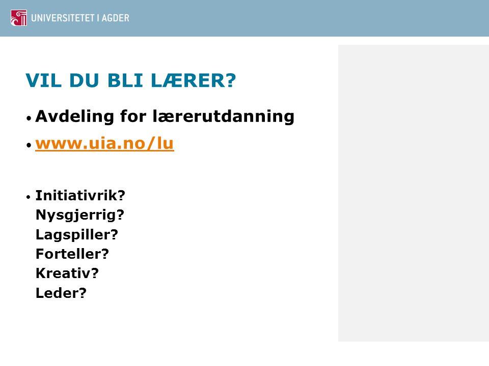 VIL DU BLI LÆRER Avdeling for lærerutdanning www.uia.no/lu