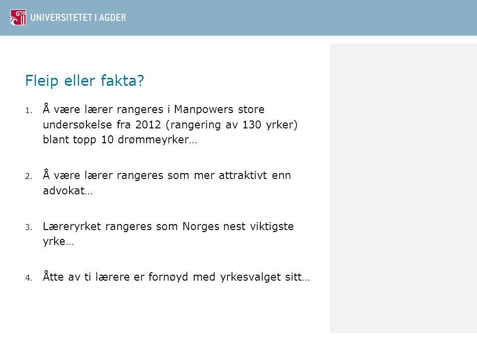 Fleip eller fakta Å være lærer rangeres i Manpowers store undersøkelse fra 2012 (rangering av 130 yrker) blant topp 10 drømmeyrker…