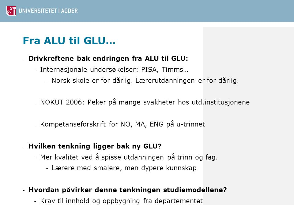 Fra ALU til GLU… Drivkreftene bak endringen fra ALU til GLU: