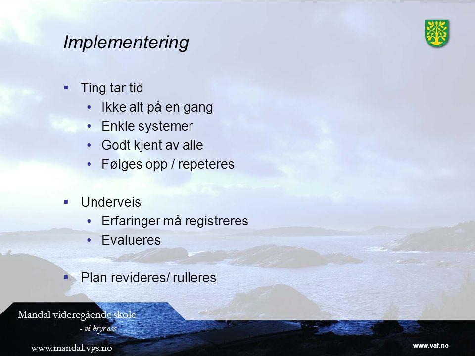 Implementering Ting tar tid Ikke alt på en gang Enkle systemer