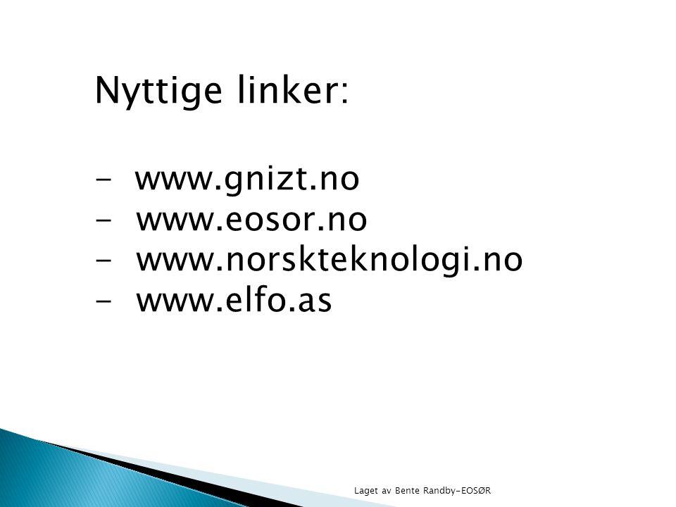 Nyttige linker: - www.gnizt.no www.eosor.no www.norskteknologi.no