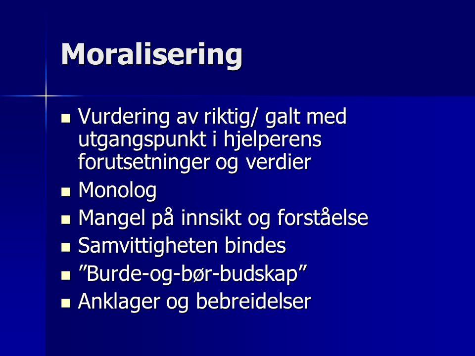 Moralisering Vurdering av riktig/ galt med utgangspunkt i hjelperens forutsetninger og verdier. Monolog.