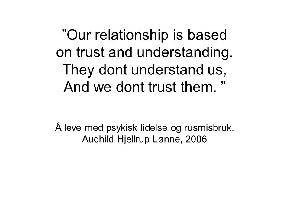 Our relationship is based on trust and understanding.
