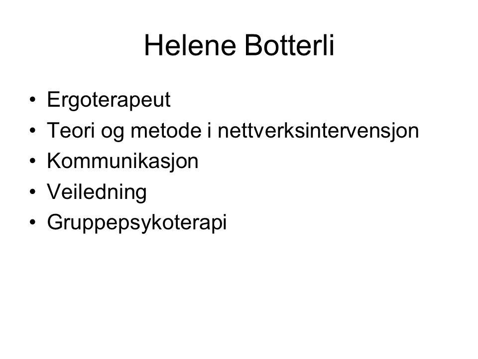 Helene Botterli Ergoterapeut Teori og metode i nettverksintervensjon