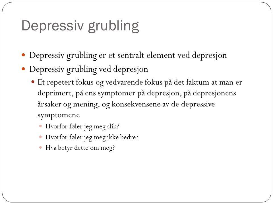 Depressiv grubling Depressiv grubling er et sentralt element ved depresjon. Depressiv grubling ved depresjon.