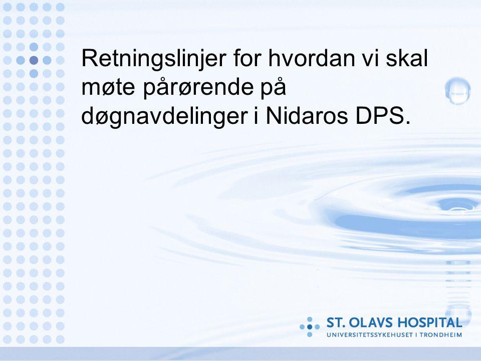 Retningslinjer for hvordan vi skal møte pårørende på døgnavdelinger i Nidaros DPS.