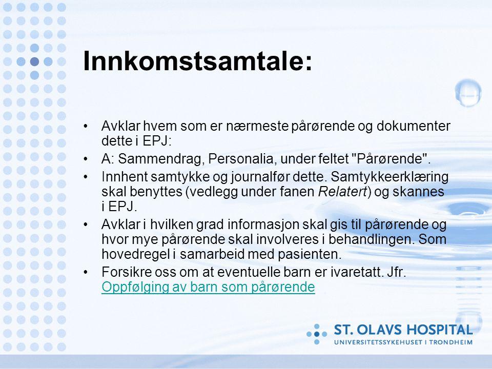 Innkomstsamtale: Avklar hvem som er nærmeste pårørende og dokumenter dette i EPJ: A: Sammendrag, Personalia, under feltet Pårørende .