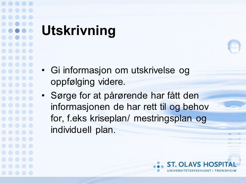 Utskrivning Gi informasjon om utskrivelse og oppfølging videre.