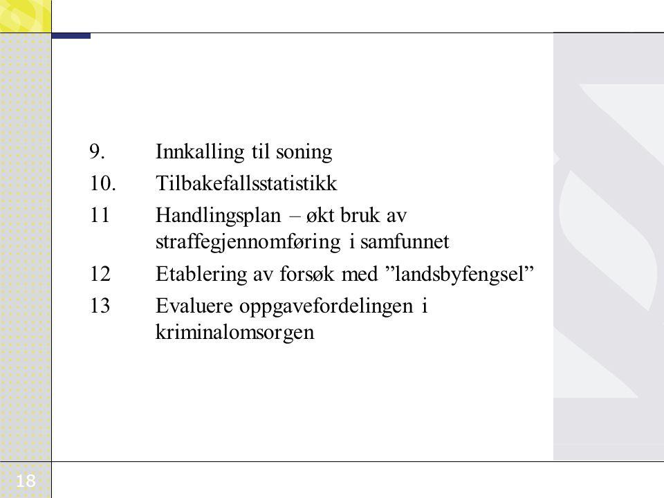 9. Innkalling til soning 10. Tilbakefallsstatistikk. 11 Handlingsplan – økt bruk av straffegjennomføring i samfunnet.