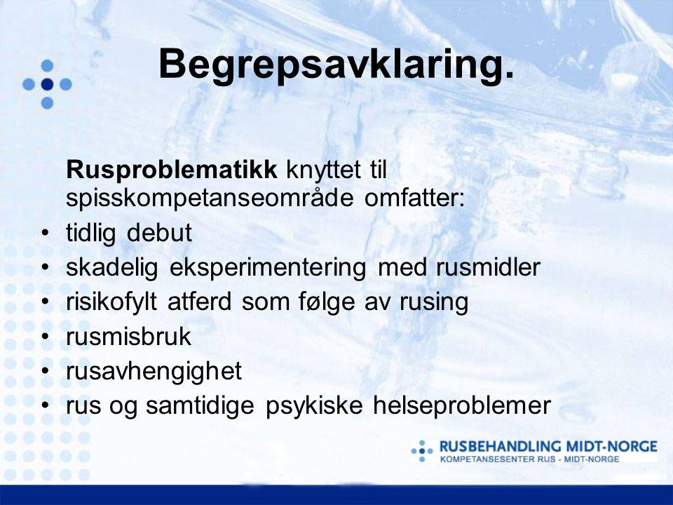 Begrepsavklaring. Rusproblematikk knyttet til spisskompetanseområde omfatter: tidlig debut. skadelig eksperimentering med rusmidler.
