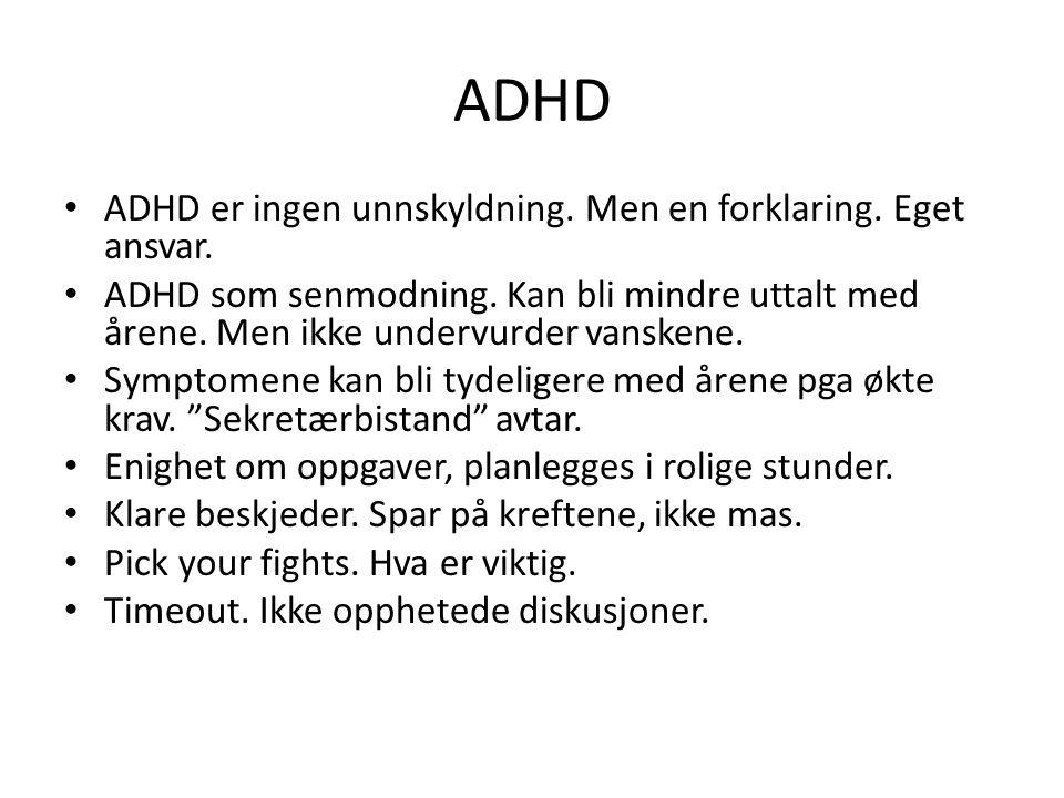 ADHD ADHD er ingen unnskyldning. Men en forklaring. Eget ansvar.