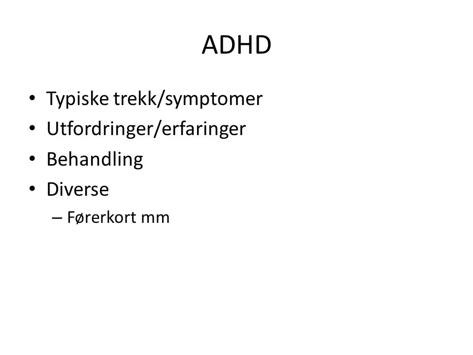 ADHD Typiske trekk/symptomer Utfordringer/erfaringer Behandling